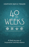 40 Weeks: A Daily Journey of Inspiration and Abundance