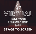 Go Virtual - take your presentation from stage to screen